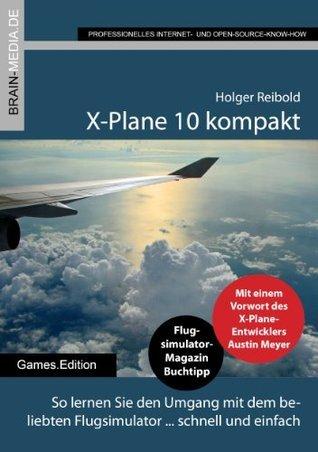 X-Plane10 kompakt (Desktop.Editon) Holger Reibold