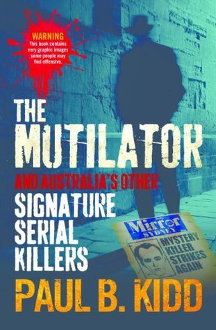 The Mutilator: Signature Serial Killers Paul B. Kidd