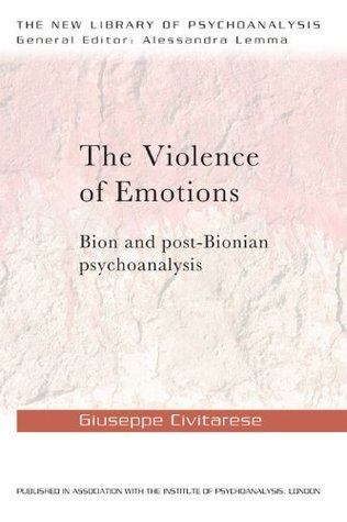 The Violence of Emotions: Bion and Post-Bionian Psychoanalysis Giuseppe Civitarese