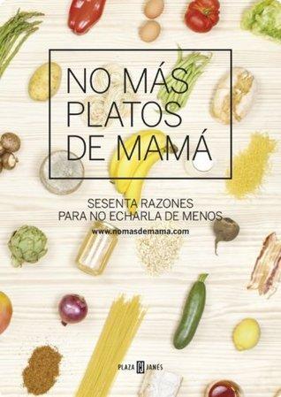 No más platos de mamá: Sesenta razones para no echarla de menos Carlos Roman