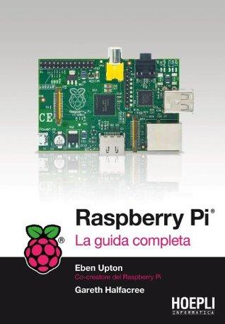 Raspberry PI: La guida completa (Hoepli informatica)  by  Eben Upton