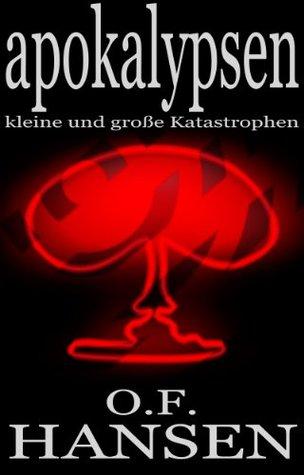 apokalypsen - kleine und große Katastrophen (Fantastische Kurzgeschichten)  by  O.F. Hansen
