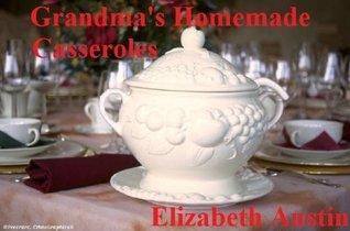 Grandmas Homemade Casseroles Elizabeth Austin