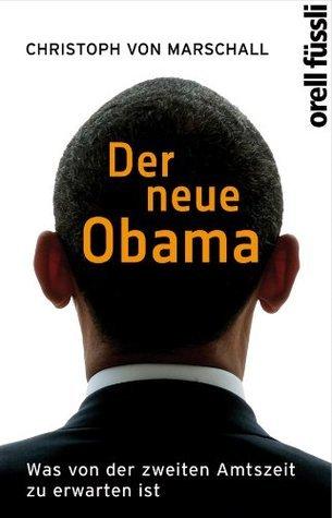 Der neue Obama: Was von der zweiten Amtszeit zu erwarten ist  by  Christoph von Marschall