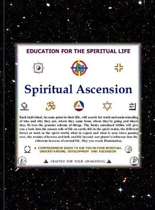 Spiritual Ascension, An Education for the Spiritual Life  by  Steven Earl York