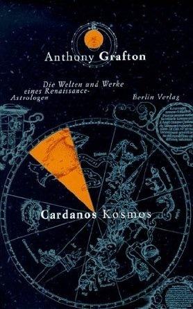 Cardanos Kosmos. Die Welten und Werke eines Renaissance-Astrologen  by  Anthony Grafton
