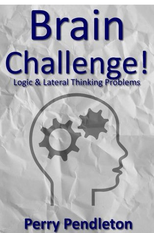 Brain Challenge: Logic and Lateral Thinking Problems perry pendleton