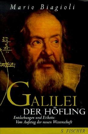 Galilei, der Höfling. Entdeckungen und Etikette: Vom Aufstieg der neuen Wissenschaft Mario Biagioli