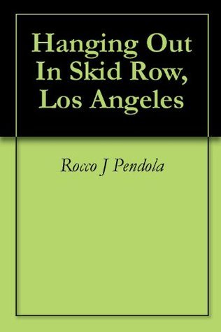 Hanging Out In Skid Row, Los Angeles  by  Rocco J Pendola