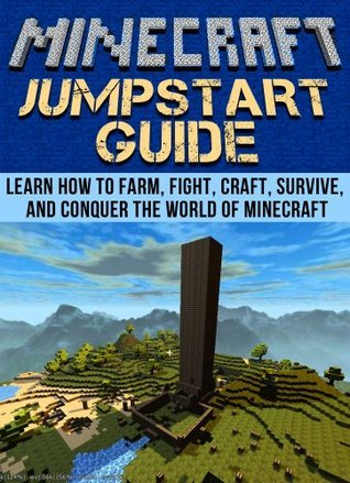 Minecraft Jumpstart Guide: Learn How to Farm, Fight, Craft, Survive, and Conquer the world of Minecraft Dogwood Apps