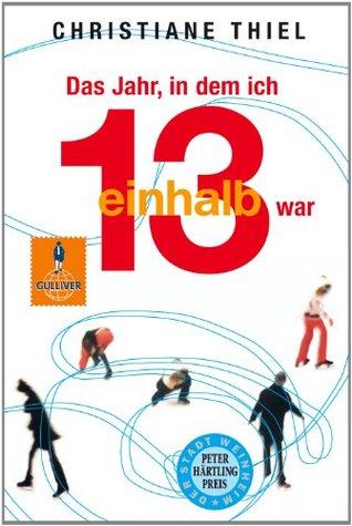 Das Jahr, in dem ich 13 1/2 war: Roman (Gulliver) Christiane Thiel