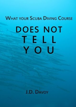 What your scuba diving course does not tell you  by  John A. Davoi