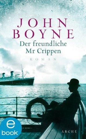 Der freundliche Mr. Crippen: Die Geschichte eines Mordes John Boyne