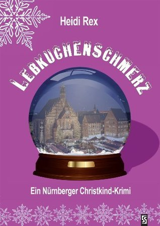 Lebkuchenschmerz: Ein Nürnberger Christkind-Krimi  by  Heidi Rex