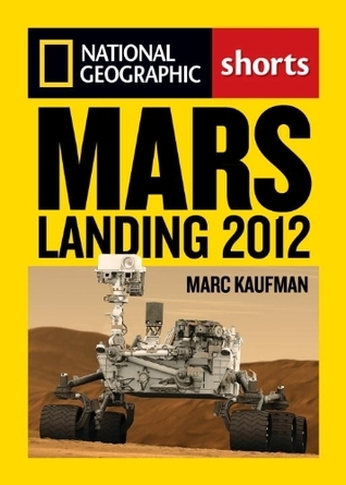 Mars Landing 2012: Inside the NASA Curiosity Mission Marc Kaufman
