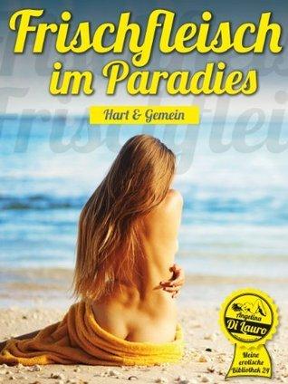 Frischfleisch im Paradies (Meine erotische Bibliothek) Angelina Di Lauro