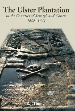 The Ulster Plantation in the Counties of Armagh and Cavan, 1608-41  by  R.J. Hunter