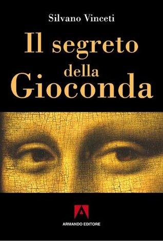 Il segreto della Gioconda (Misteri dItalia)  by  Silvano Vinceti