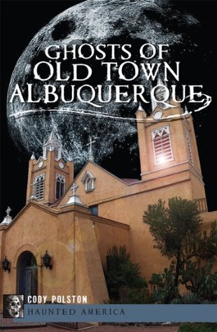 Ghosts of Old Town Albuquerque (Haunted America)  by  Cody Polston