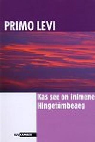 Kas see on inimene. Hingetõmbeaeg Primo Levi