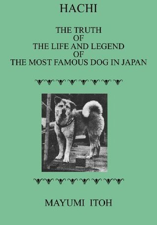 Hachi:  The Truth of The Life and Legend of the Most Famous Dog in Japan Mayumi Itoh