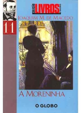 A Moreninha (Coleção Livros O Globo nº11) Joaquim Manuel de Macedo
