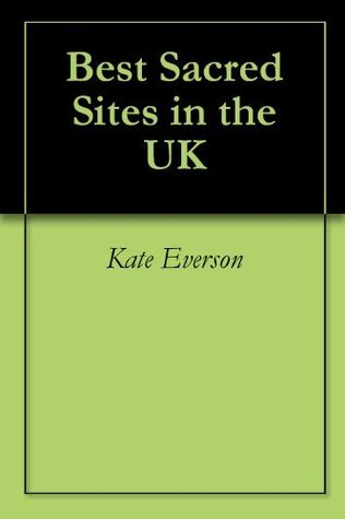 Best Sacred Sites in the UK  by  Kate Everson