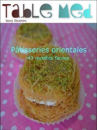 Pâtisseries orientales / 43 recettes faciles de lOrient et du Maghreb Nora Ibrahim