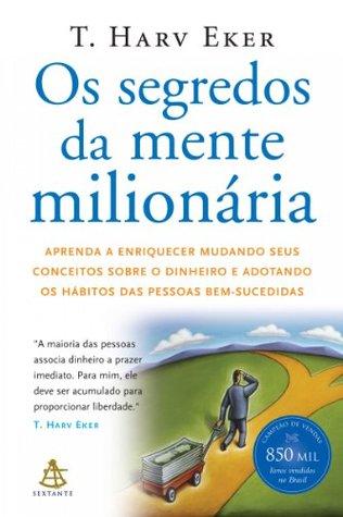 Os segredos da mente milionária T. Harv Eker