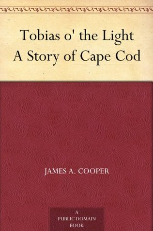 Tobias o the Light A Story of Cape Cod  by  James A. Cooper