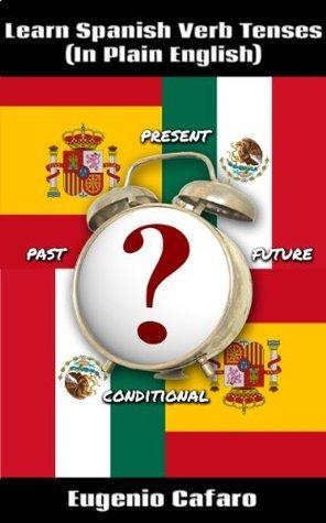 Learn Spanish Tenses in Plain English Eugenio Cafaro