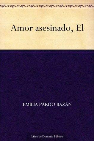 El amor asesinado  by  Emilia Pardo Bazán