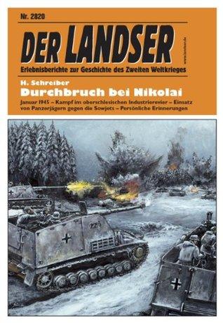Landser 2820 - Durchbruch bei Nikolai: Erlebnisberichte zur Geschichte des Zweiten Weltkrieges (Landser Kleinband)  by  Helmut Schreiber