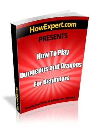 How To Play Dungeons and Dragons For Beginners - Your Step-By-Step Guide To Playing Dungeons and Dragons For Beginners  by  HowExpert Press