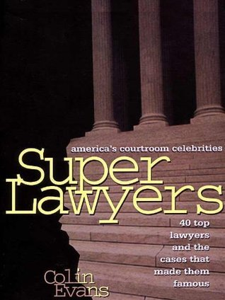 SuperLawyers:40 Top Lawyers And The Cases That Made Them Famous  by  Colin Evans