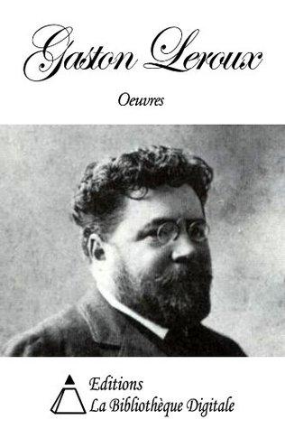 Oeuvres de Gaston Leroux  by  Gaston Leroux
