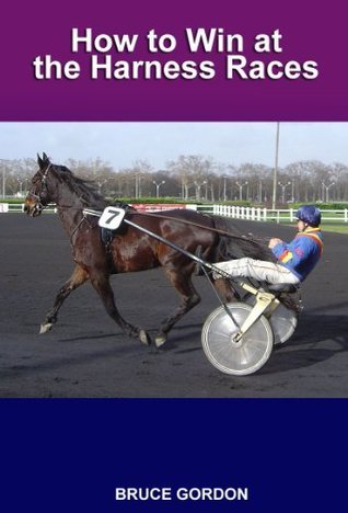 How to Win at the Harness Races Bruce Gordon