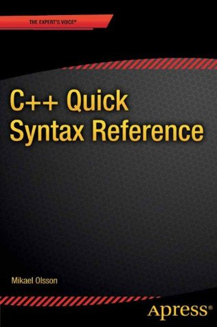 C++ Quick Syntax Reference Mikael Olsson