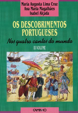 Os Descobrimentos Portugueses. Nos Quatro Cantos do Mundo Maria Augusta Lima Cruz