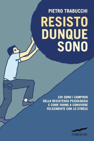 Resisto dunque sono (I libri del benessere)  by  Pietro Trabucchi