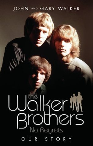 The Walker Brothers: No Regrets - Our Story  by  John Walker