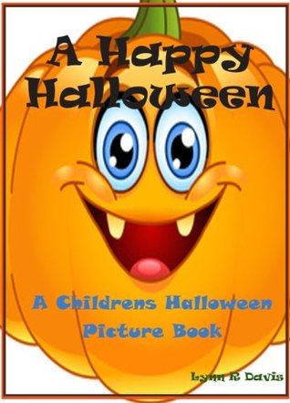 A Happy Halloween: A Childrens Halloween Picture Book  by  Lynn R. Davis