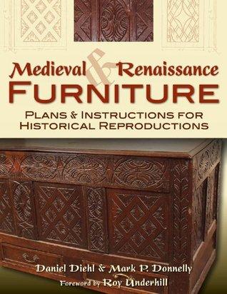 Medieval & Renaissance Furniture: Plans & Instructions for Historical Reproductions Daniel Diehl