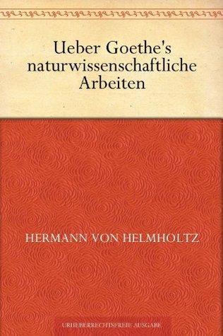 Ueber Goethes naturwissenschaftliche Arbeiten  by  Hermann von Helmholtz