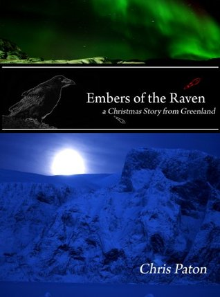 Embers of the Raven (Christmas Story from Greenland #1) Chris  Paton