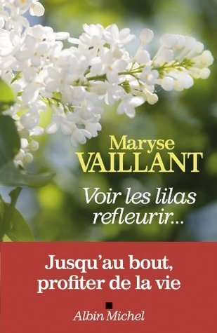 Voir les lilas refleurir... (ESSAIS DOC.)  by  Maryse Vaillant