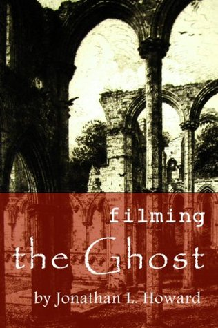 Filming the Ghost Jonathan L. Howard