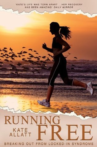 Running Free - Breaking Out From Locked-In Syndrome  by  Kate Allatt