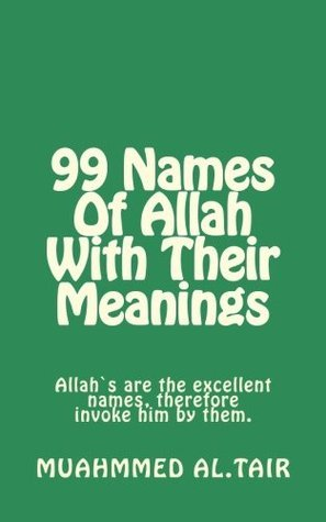 99 Names Of Allah With Their Meanings  by  Muhammed Al.tair