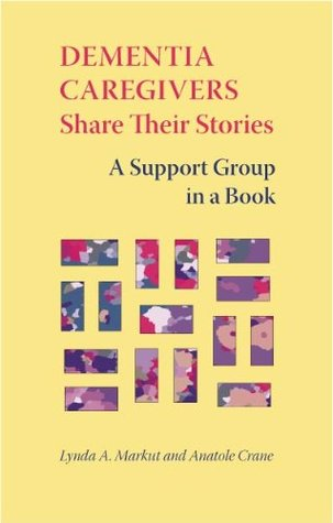 Dementia Caregivers Share Their Stories: A Support Group in a Book Anatole Crane